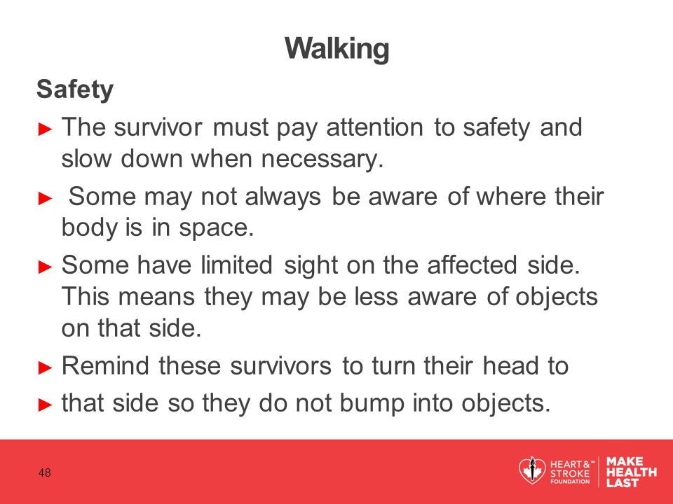 Walking Safety ► The survivor must pay attention to safety and slow down when necessary.