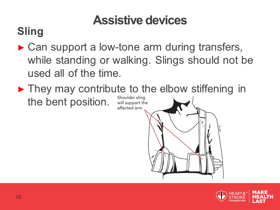 Assistive devices Sling ► Can support a low-tone arm during transfers, while standing or walking.