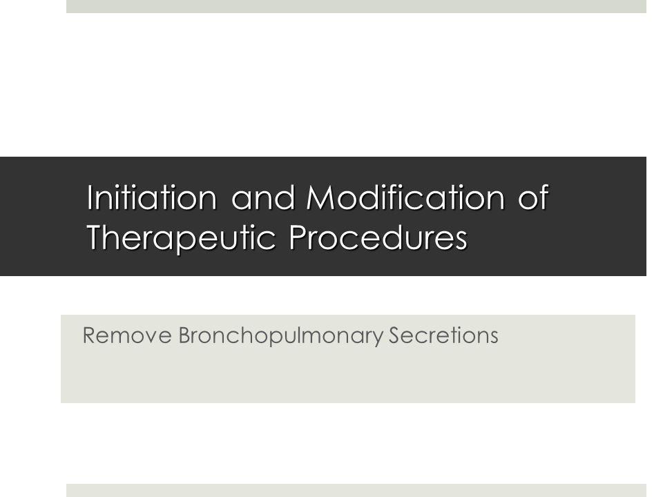 Initiation and Modification of Therapeutic Procedures Remove Bronchopulmonary Secretions