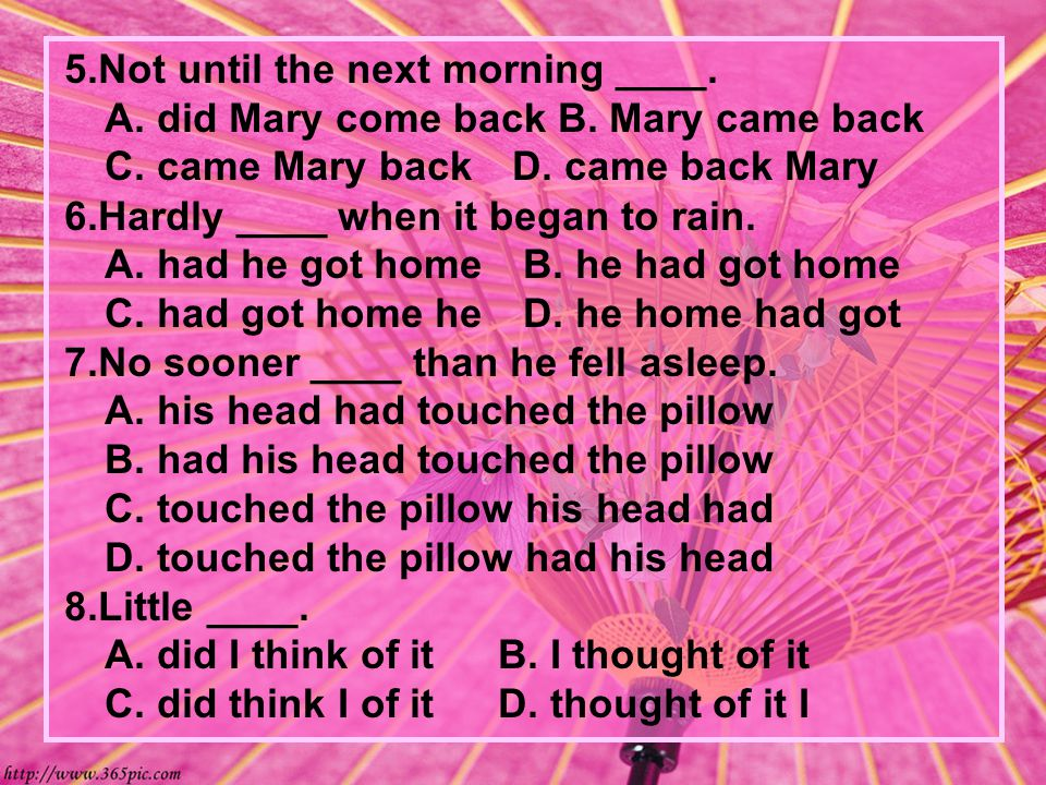 5.Not until the next morning ____. A. did Mary come back B.