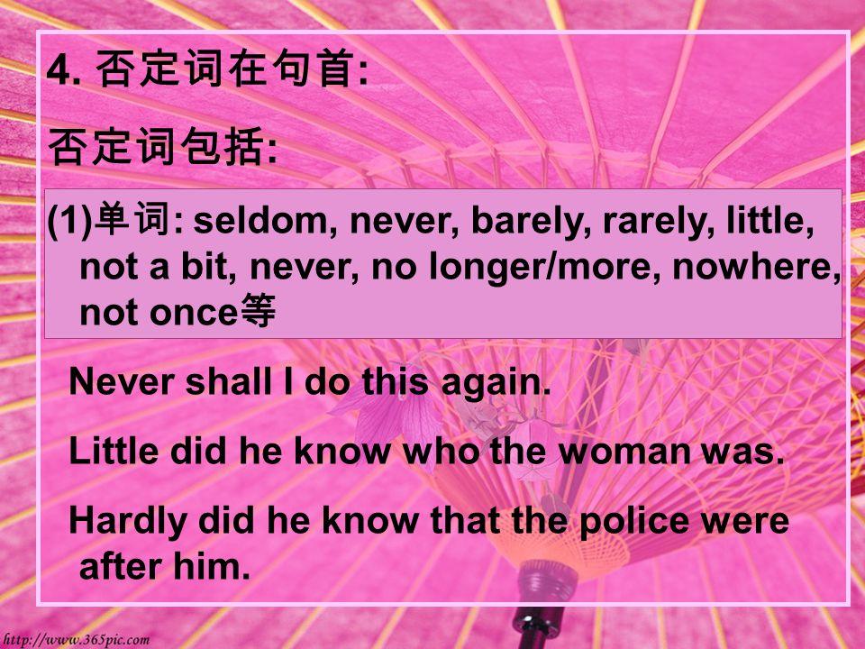 (2) 介词短语 : in no time( 立刻 ), at no time/in no way/in no case/by no means/on no account/under no circumstances/on no condition( 决不 ) By no means is it true that all English people know their own language well.