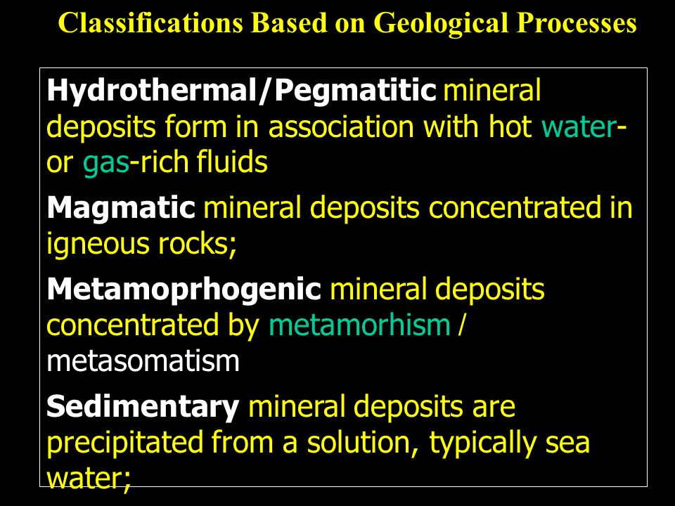 Hydrothermal/Pegmatitic mineral deposits form in association with hot water- or gas-rich fluids Magmatic mineral deposits concentrated in igneous rock