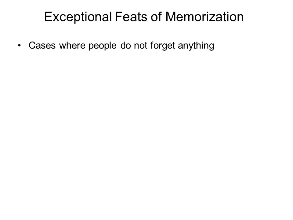 Exceptional Feats of Memorization Cases where people do not forget anything