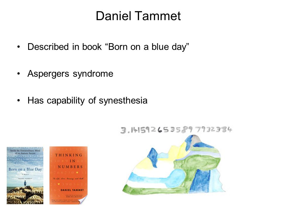 """Daniel Tammet Described in book """"Born on a blue day"""" Aspergers syndrome Has capability of synesthesia"""