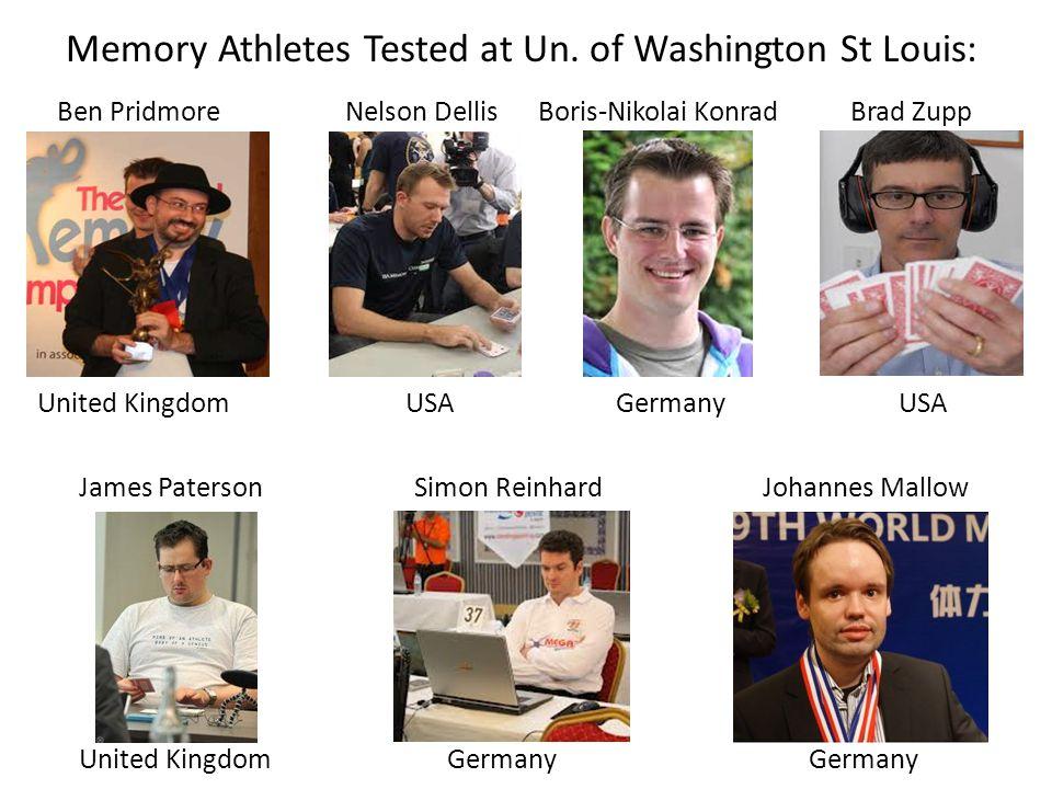 Memory Athletes Tested at Un. of Washington St Louis: Ben Pridmore Nelson Dellis Boris-Nikolai Konrad Brad Zupp United KingdomUSA Germany USA James Pa