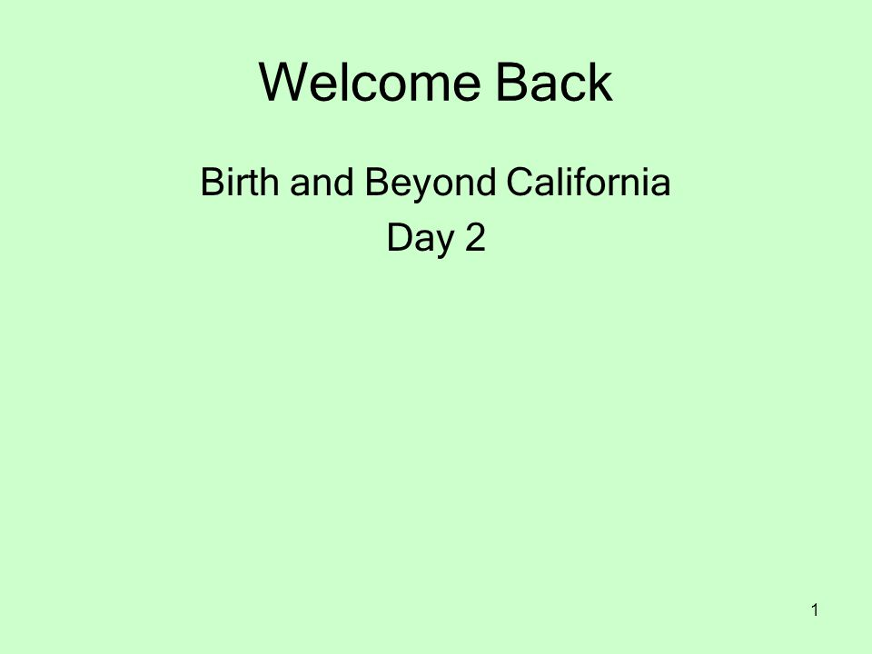 1 Welcome Back Birth and Beyond California Day 2