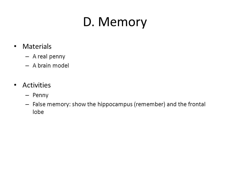 D. Memory Materials – A real penny – A brain model Activities – Penny – False memory: show the hippocampus (remember) and the frontal lobe