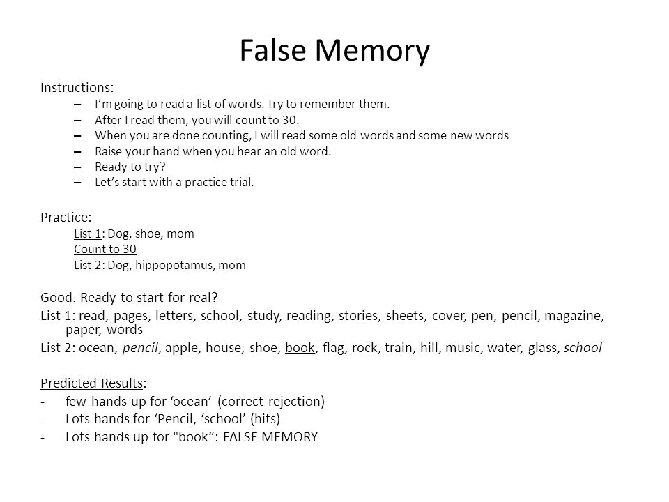 False Memory Instructions: – I'm going to read a list of words. Try to remember them. – After I read them, you will count to 30. – When you are done c