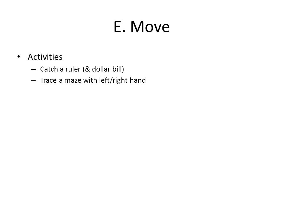 E. Move Activities – Catch a ruler (& dollar bill) – Trace a maze with left/right hand