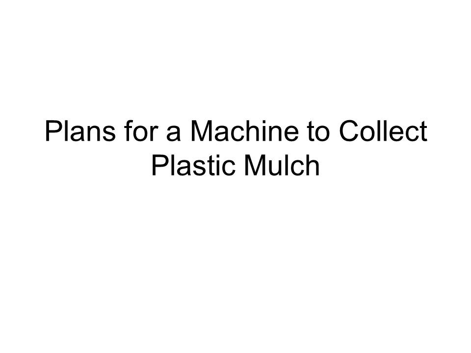 Plans for a Machine to Collect Plastic Mulch