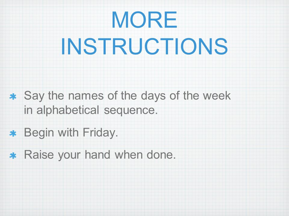 INSTRUCTIONS Say the names of the days of the week in sequence.