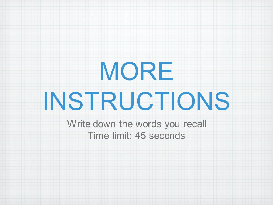 INSTRUCTIONS Listen carefully Try to remember as many words as possible Don't write anything down