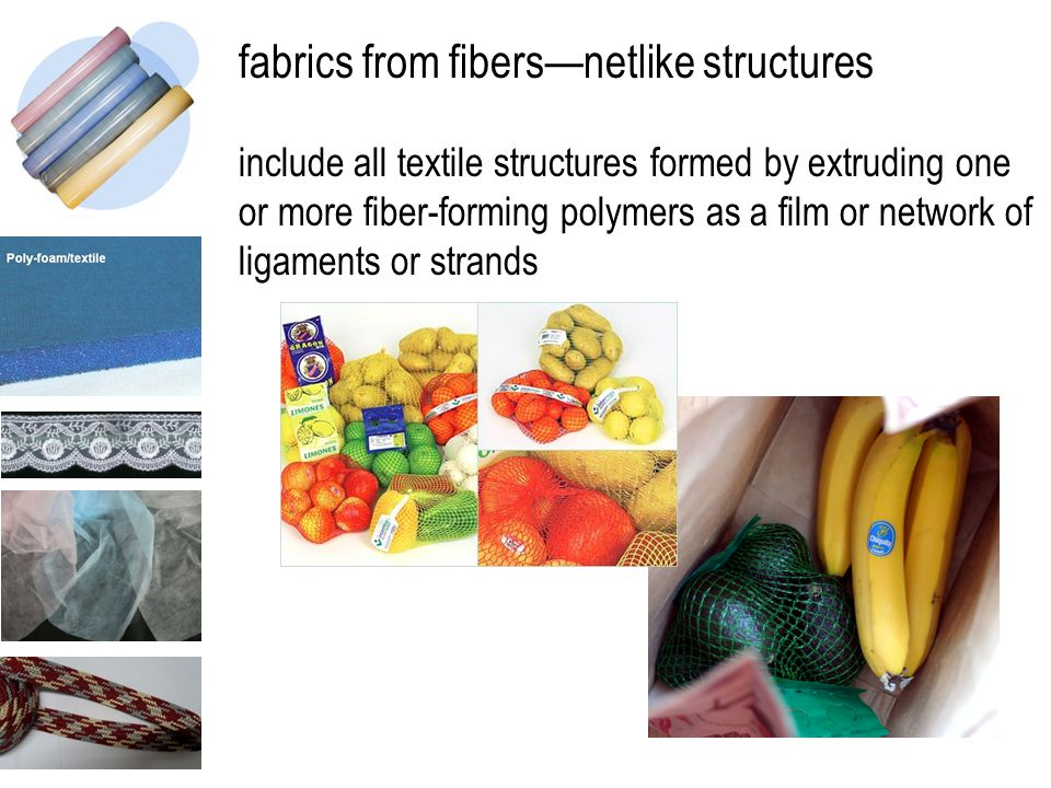 fabrics from fibers—netlike structures include all textile structures formed by extruding one or more fiber-forming polymers as a film or network of l