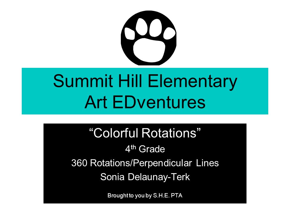 Summit Hill Elementary Art EDventures Colorful Rotations 4 th Grade 360 Rotations/Perpendicular Lines Sonia Delaunay-Terk Brought to you by S.H.E.
