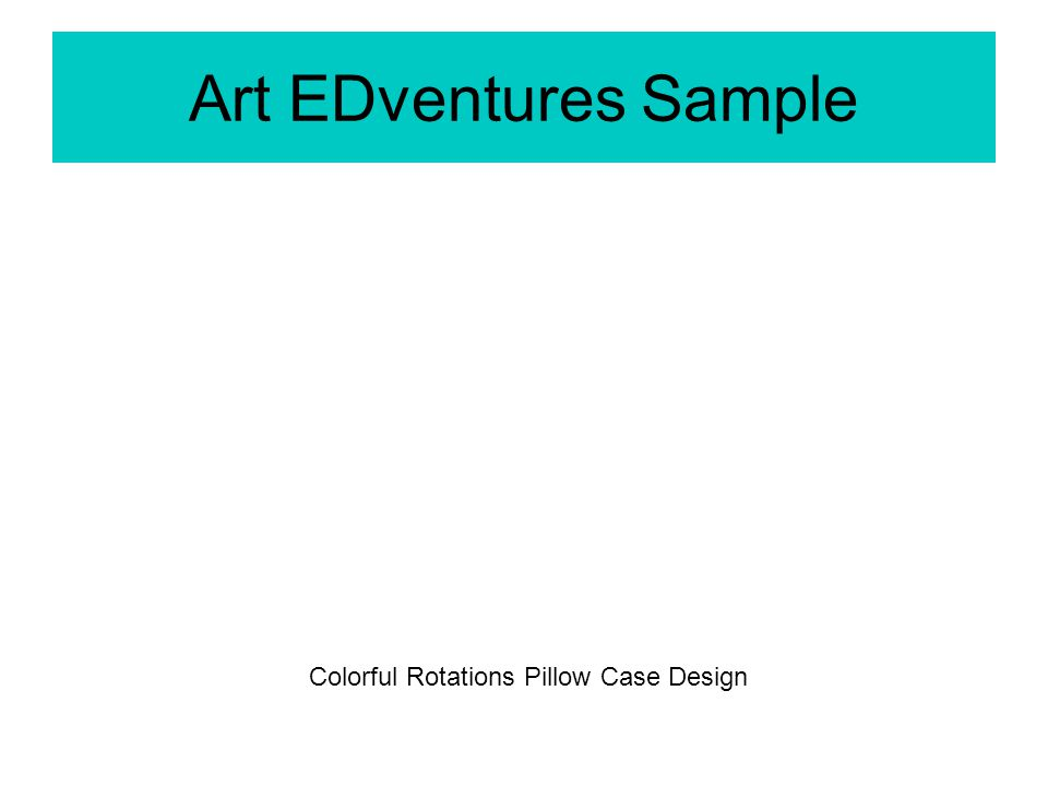 Art EDventures Sample Colorful Rotations Pillow Case Design