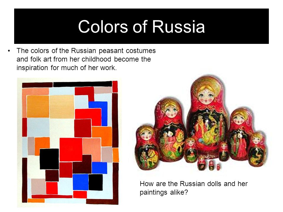 Colors of Russia The colors of the Russian peasant costumes and folk art from her childhood become the inspiration for much of her work.