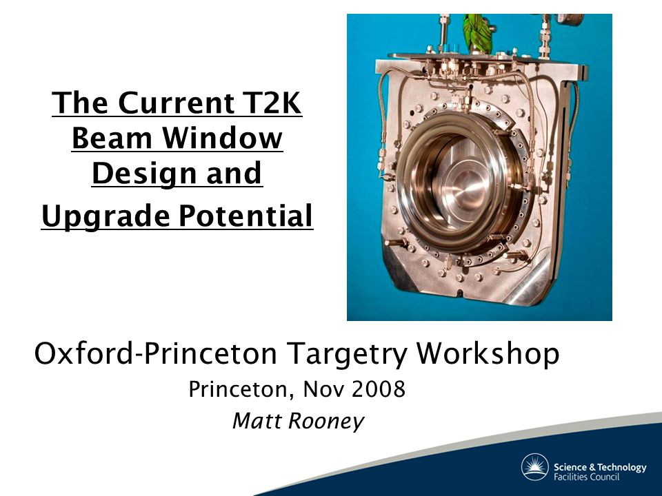 The Current T2K Beam Window Design and Upgrade Potential Oxford-Princeton Targetry Workshop Princeton, Nov 2008 Matt Rooney