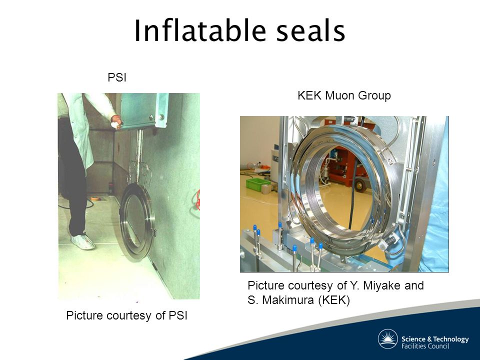 Inflatable seals Picture courtesy of Y. Miyake and S. Makimura (KEK) Picture courtesy of PSI PSI KEK Muon Group