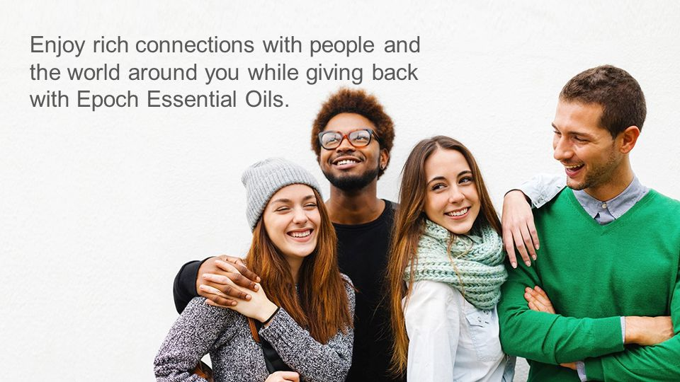 Enjoy rich connections with people and the world around you while giving back with Epoch Essential Oils.