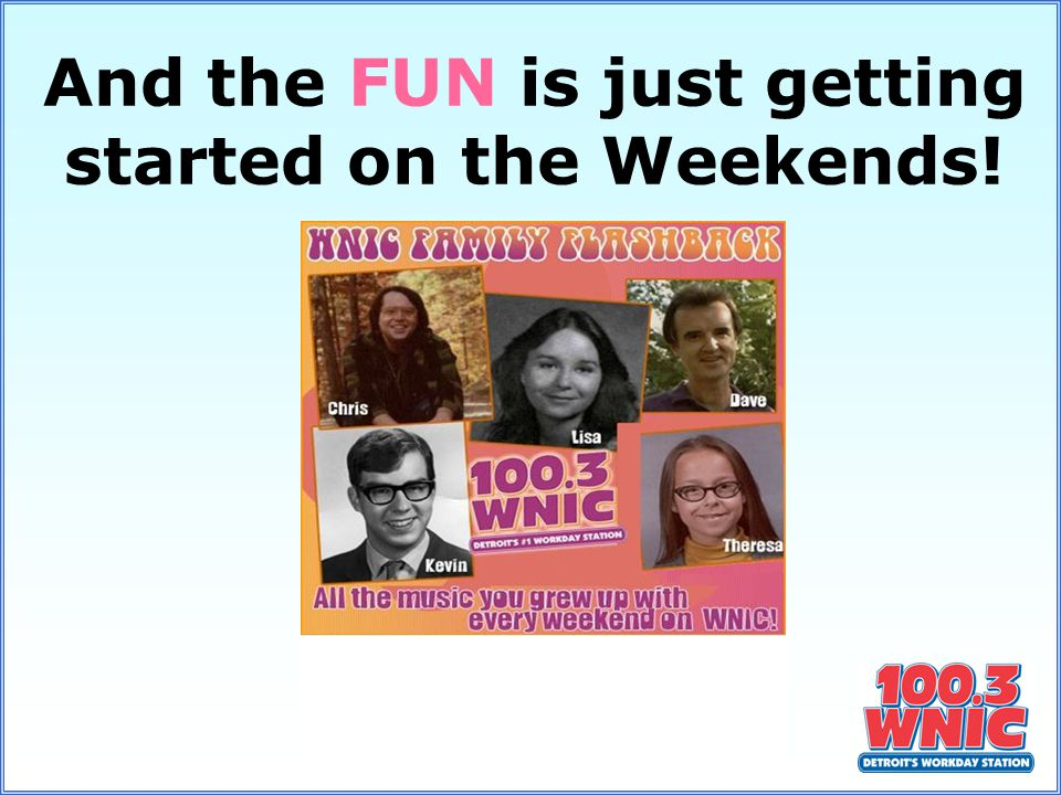 And the FUN is just getting started on the Weekends!