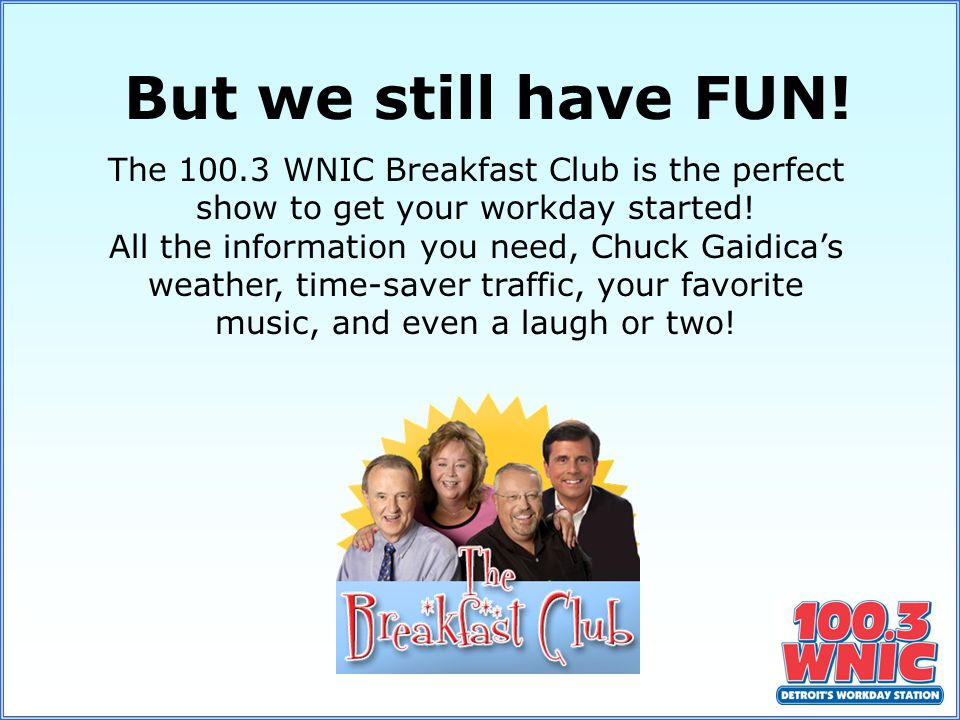 The 100.3 WNIC Breakfast Club is the perfect show to get your workday started.