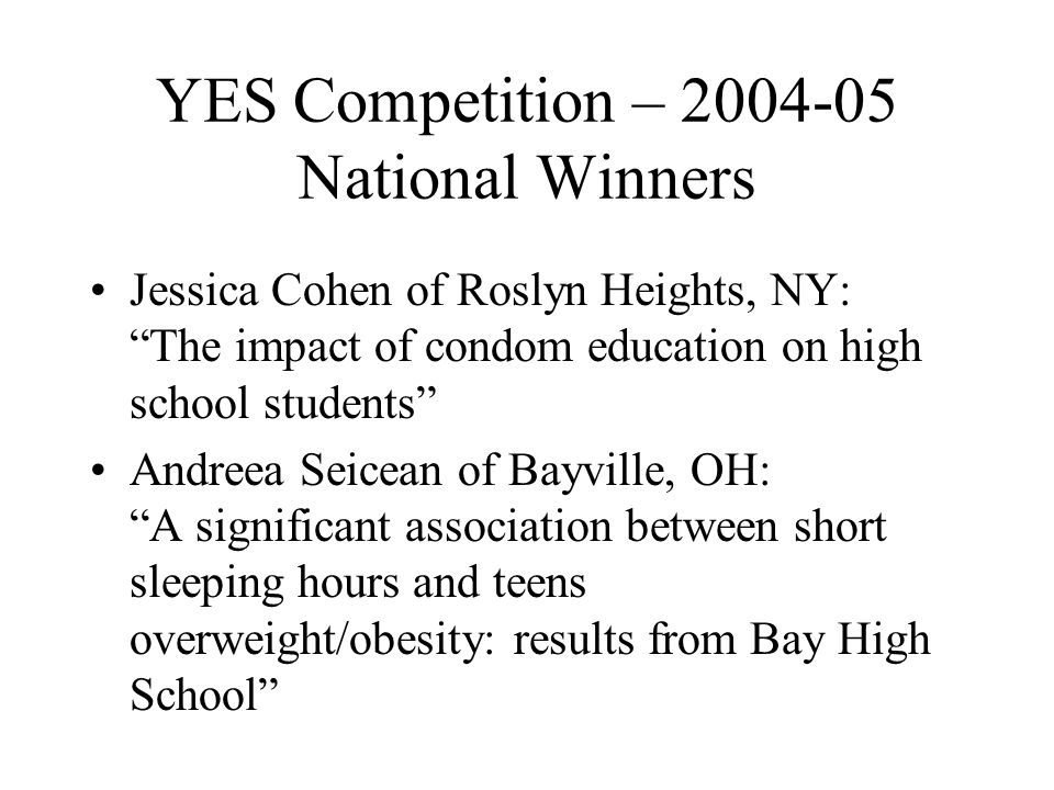 """YES Competition – 2004-05 National Winners Jessica Cohen of Roslyn Heights, NY: """"The impact of condom education on high school students"""" Andreea Seice"""