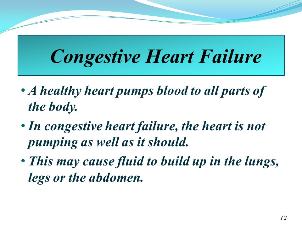 Congestive Heart Failure A healthy heart pumps blood to all parts of the body.