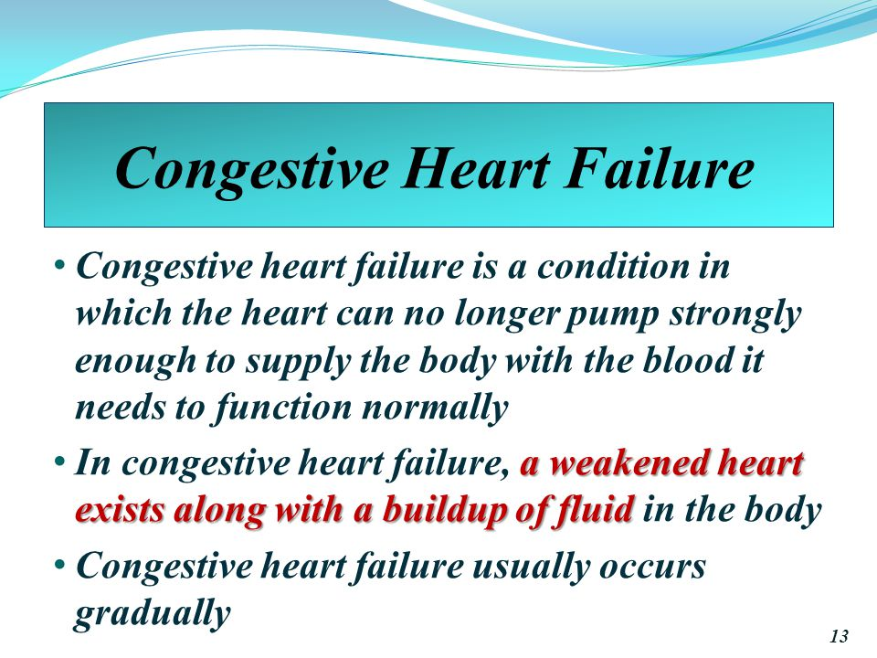 Congestive Heart Failure Congestive heart failure is a condition in which the heart can no longer pump strongly enough to supply the body with the blood it needs to function normally a weakened heart exists along with a buildup of fluid In congestive heart failure, a weakened heart exists along with a buildup of fluid in the body Congestive heart failure usually occurs gradually 13