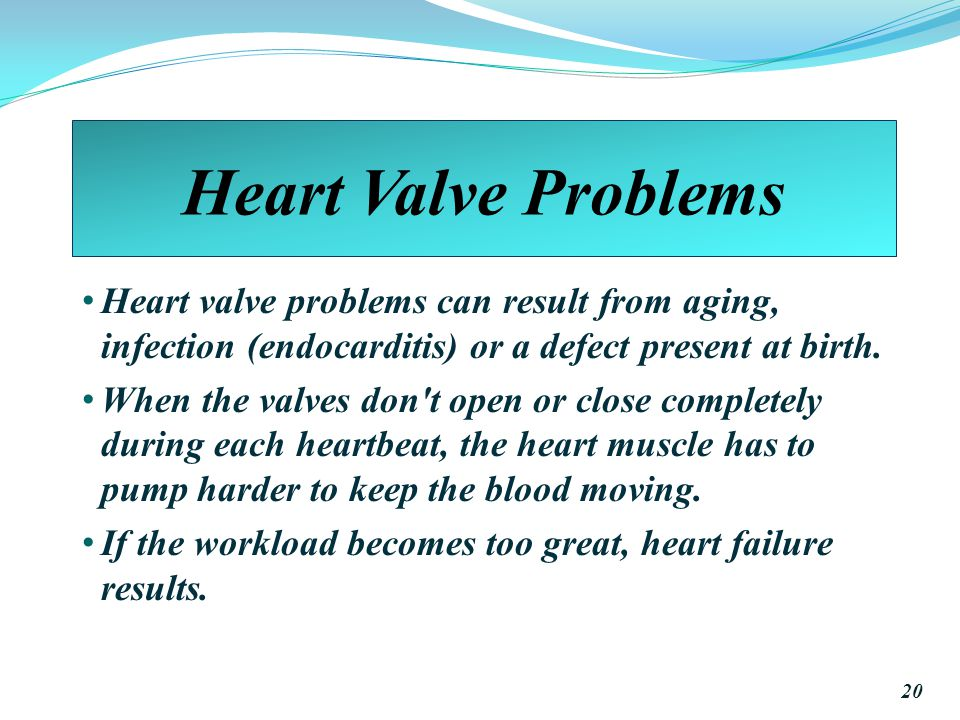 Heart Valve Problems Heart valve problems can result from aging, infection (endocarditis) or a defect present at birth.