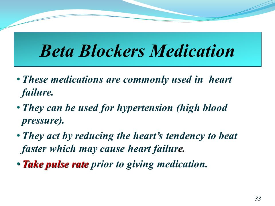 Beta Blockers Medication These medications are commonly used in heart failure.