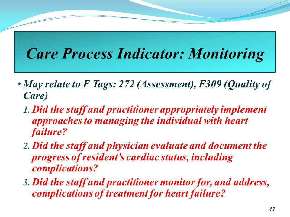 Care Process Indicator: Monitoring May relate to F Tags: 272 (Assessment), F309 (Quality of Care) 1.