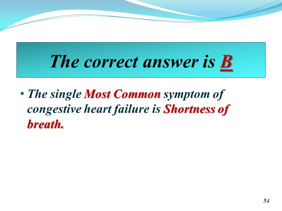 B The correct answer is B Most Common Shortness of breath.