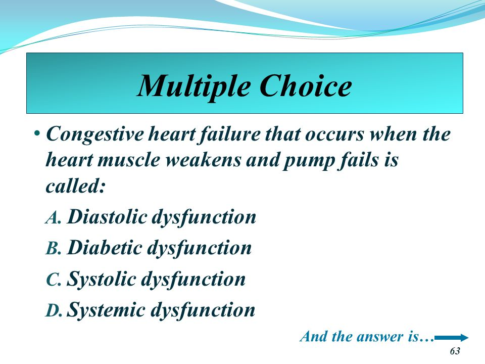 Multiple Choice Congestive heart failure that occurs when the heart muscle weakens and pump fails is called: A.