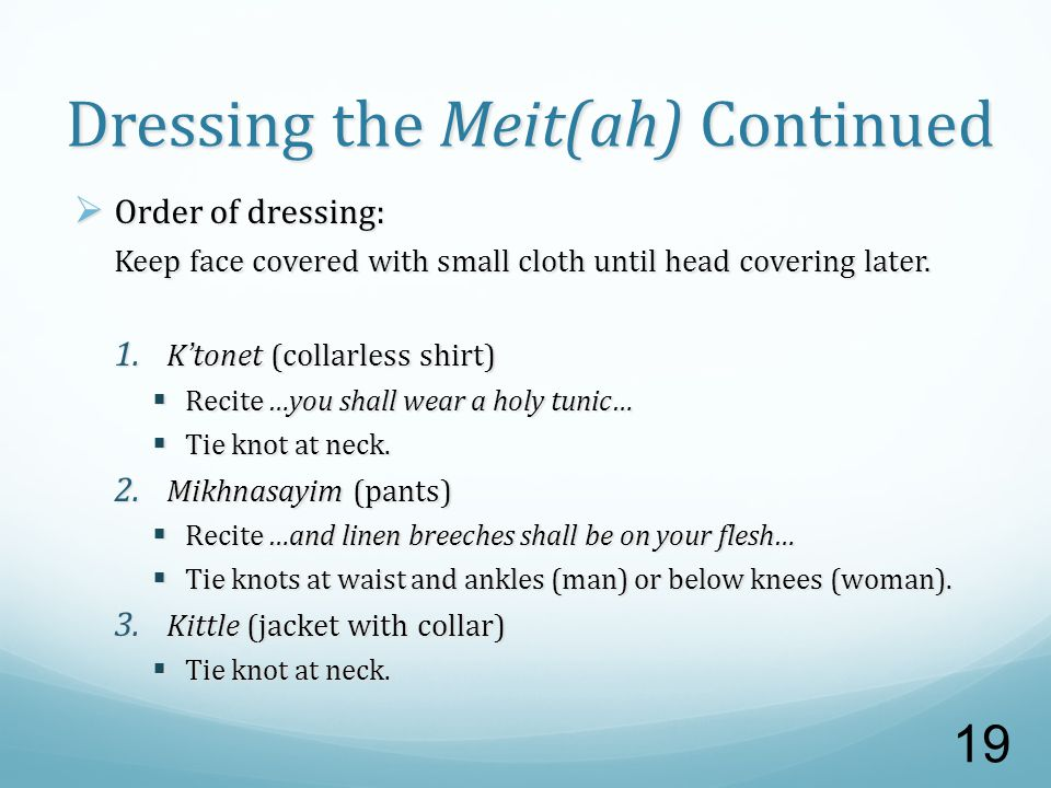 Dressing the Meit(ah) Continued  Order of dressing: Keep face covered with small cloth until head covering later.