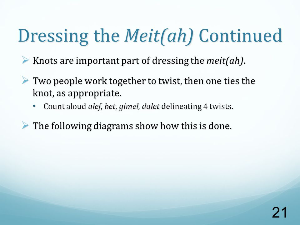 Dressing the Meit(ah) Continued  Knots are important part of dressing the meit(ah).