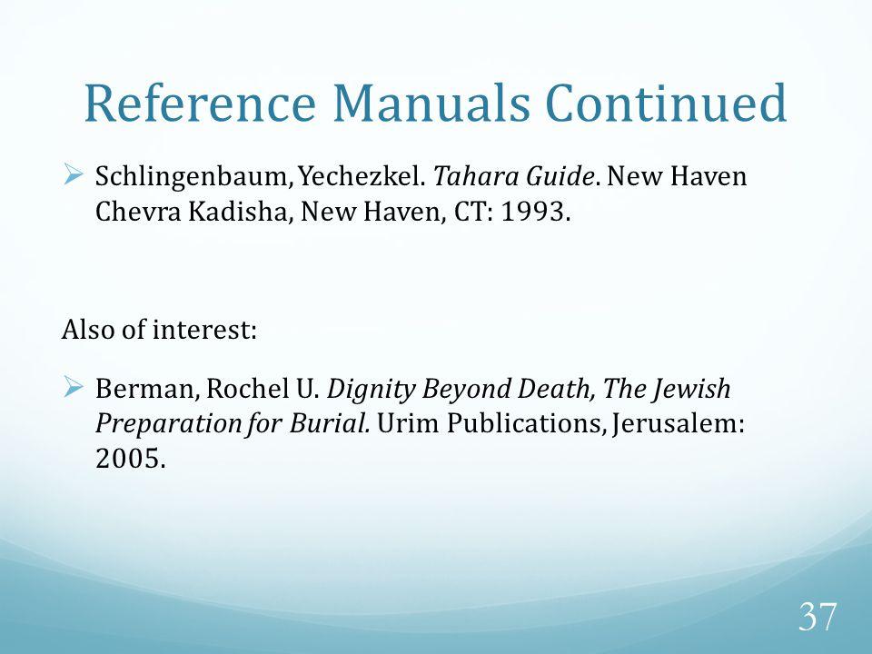 Reference Manuals Continued  Schlingenbaum, Yechezkel. Tahara Guide. New Haven Chevra Kadisha, New Haven, CT: 1993. Also of interest:  Berman, Roche