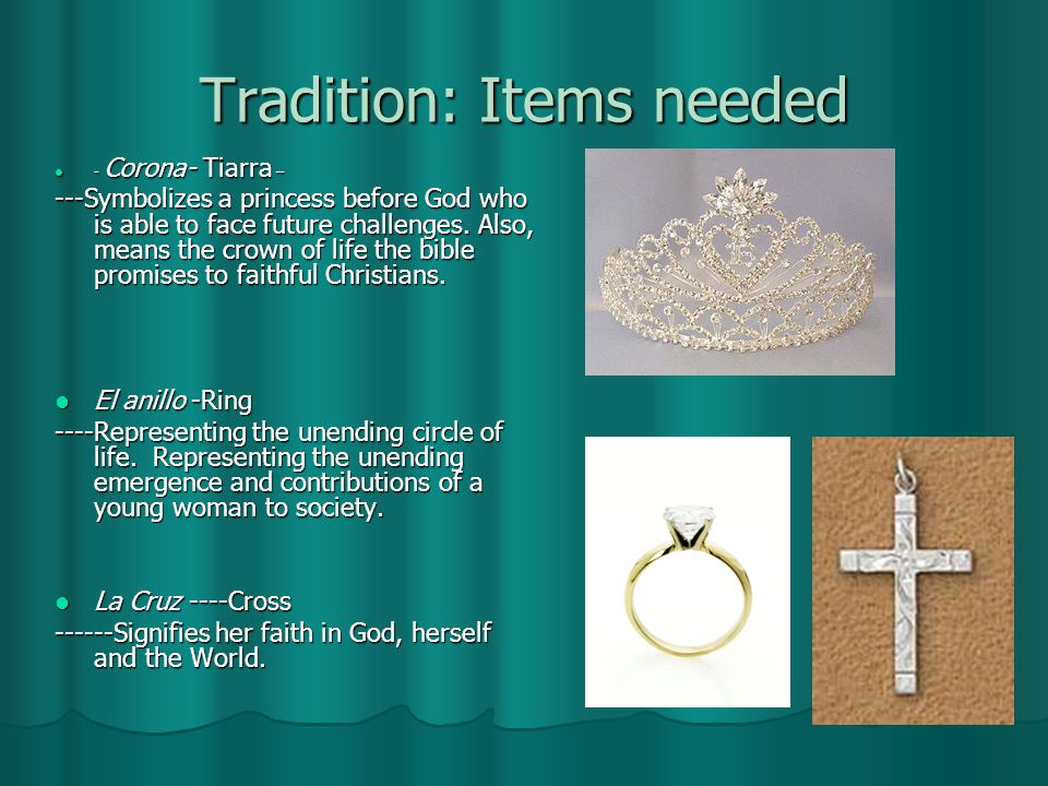 Tradition: Items needed - Corona- Tiarra – - Corona- Tiarra – ---Symbolizes a princess before God who is able to face future challenges.