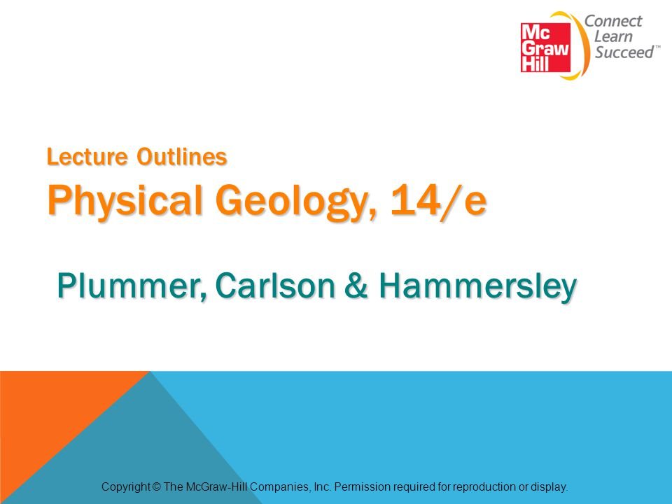 Lecture Outlines Physical Geology, 14/e Copyright © The McGraw-Hill Companies, Inc. Permission required for reproduction or display. Plummer, Carlson