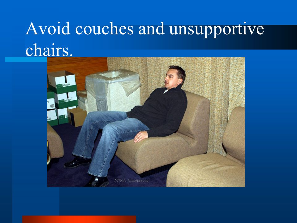 Avoid couches and unsupportive chairs. NNMC Chiropractic