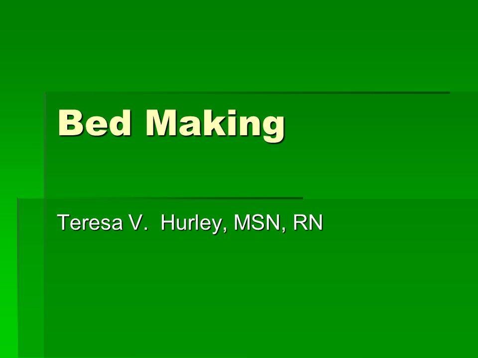 Bed Making Teresa V. Hurley, MSN, RN