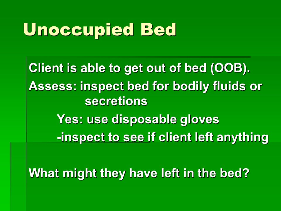 Unoccupied Bed Unoccupied Bed Client is able to get out of bed (OOB).