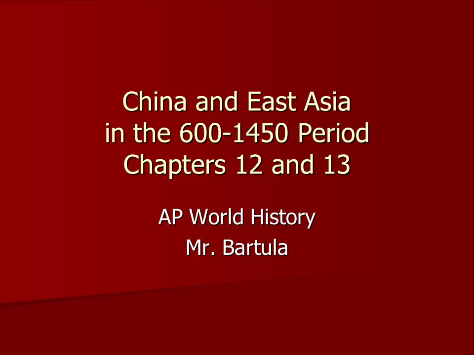 China and East Asia in the 600-1450 Period Chapters 12 and 13 AP World History Mr. Bartula