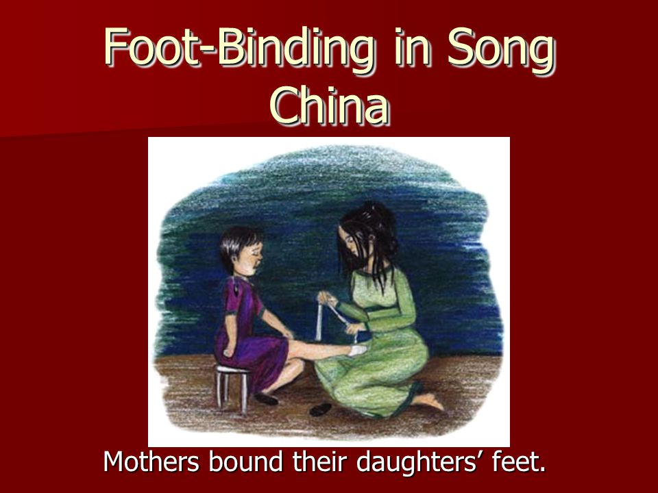 Foot-Binding in Song China Broken toes by 3 years of age. Broken toes by 3 years of age. Size 5 ½ shoe on the right Size 5 ½ shoe on the right