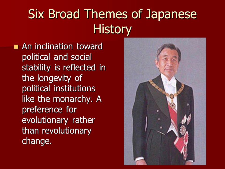 Six Broad Themes of Japanese History Japan's insularity and isolation has fostered a social closeness. This is also a reflection of Confucianist value