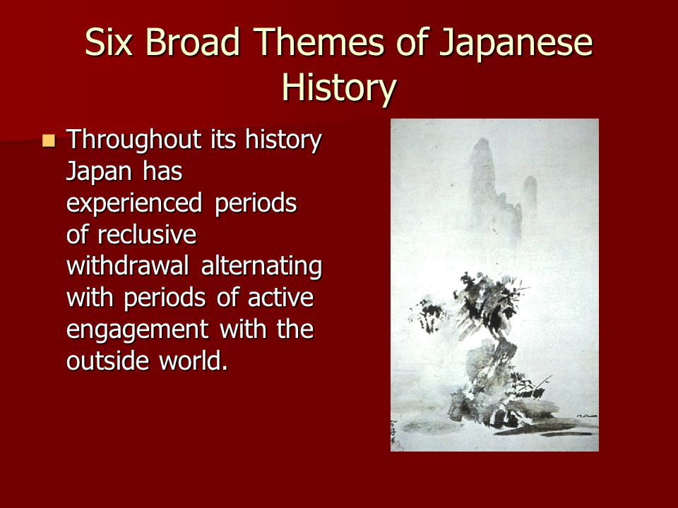 Six Broad Themes of Japanese History Japan's size and lack of natural resources makes the relationship between domestic production and imported goods