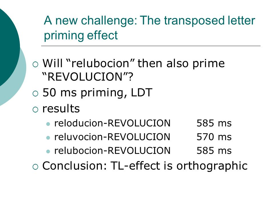 A new challenge: The transposed letter priming effect  Will relubocion then also prime REVOLUCION .