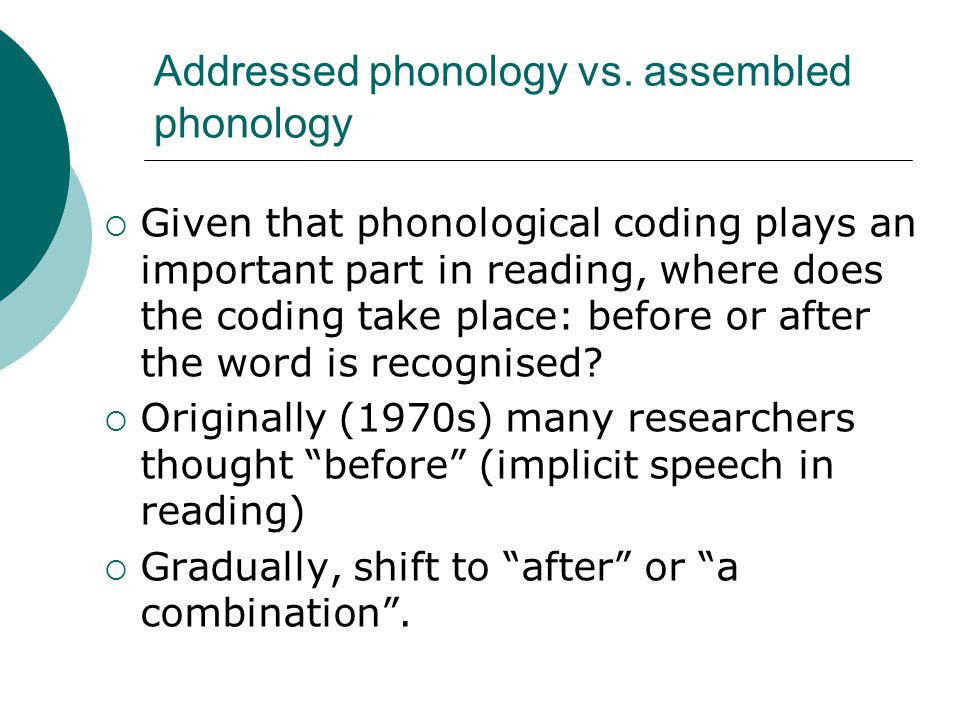 Ferrand & Grainger (1994)  A further look at the time course of phonological activation and see whether this is the same for orthographic information  French language: has many homophones, that can be written differently  mert-MERE vs.