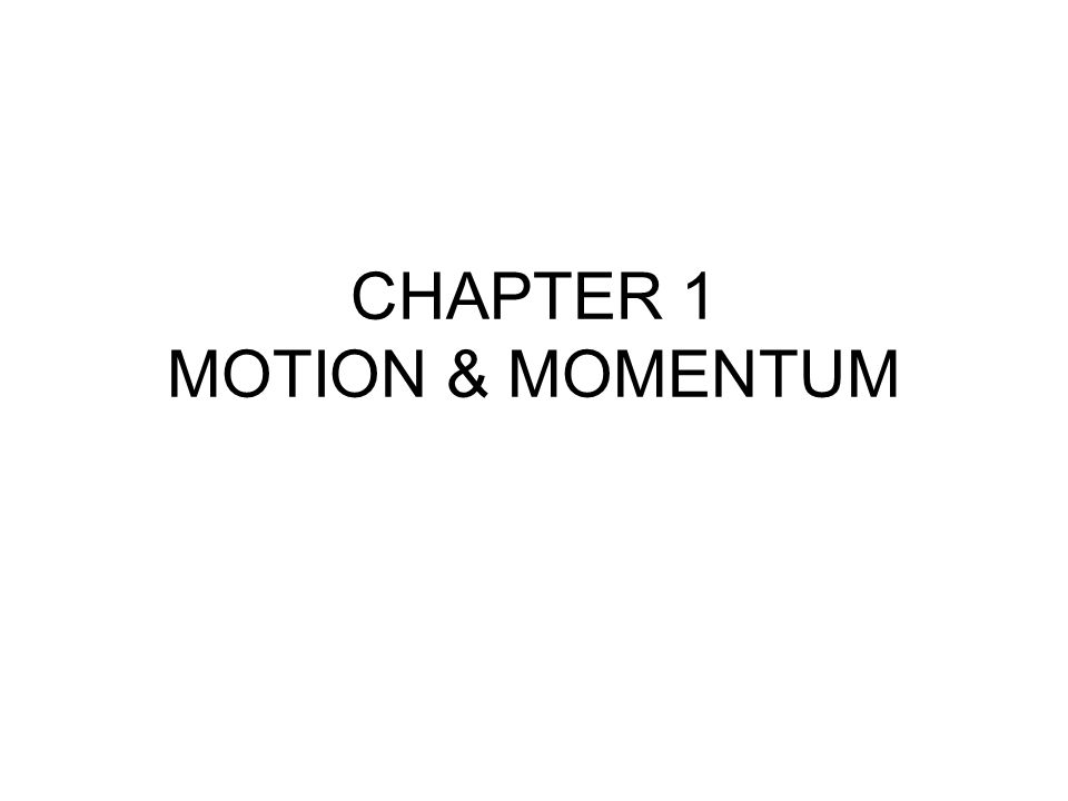 CHAPTER 1 MOTION & MOMENTUM