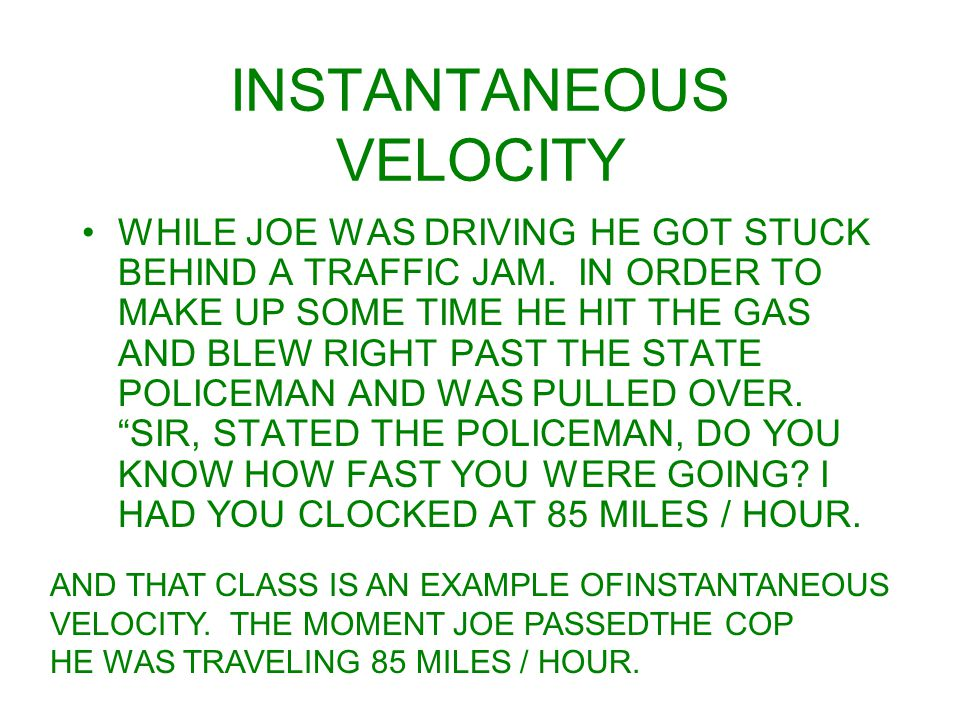 INSTANTANEOUS VELOCITY WHILE JOE WAS DRIVING HE GOT STUCK BEHIND A TRAFFIC JAM.