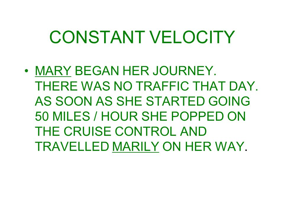 CONSTANT VELOCITY MARY BEGAN HER JOURNEY.THERE WAS NO TRAFFIC THAT DAY.